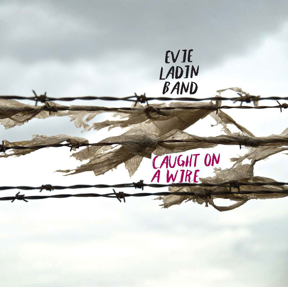Caught on a Wire by Evie Ladin Band